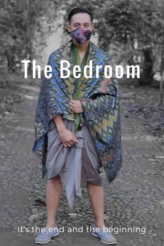 The Bedroom It's the end and the beginning