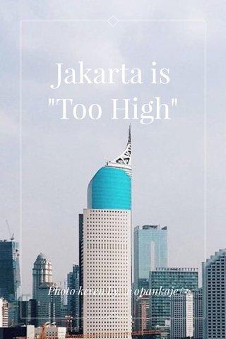 """Jakarta is """"Too High"""" Photo keren by: @opankaje"""