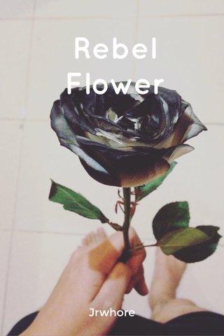Rebel Flower Jrwhore