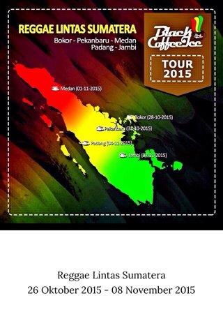 Reggae Lintas Sumatera 26 Oktober 2015 - 08 November 2015