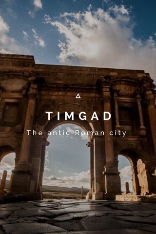TIMGAD The antic Roman city