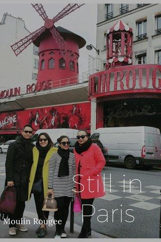 Still in Paris Moulin Rougee