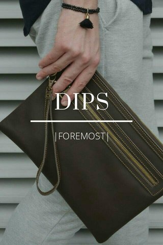 DIPS |FOREMOST|