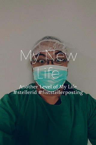 My New Life Another Level of My Life #stellerid #fiststellerposting