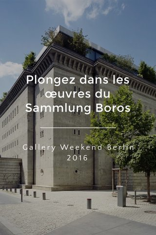 Plongez dans les œuvres du Sammlung Boros Gallery Weekend Berlin 2016