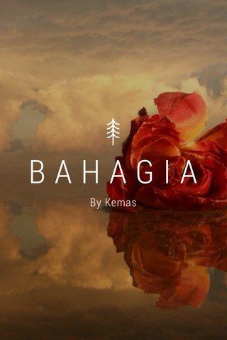 BAHAGIA By Kemas