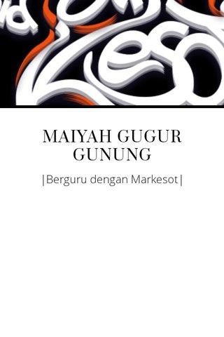 MAIYAH GUGUR GUNUNG