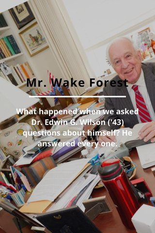 Mr. Wake Forest What happened when we asked Dr. Edwin G. Wilson ('43) questions about himself? He answered every one.
