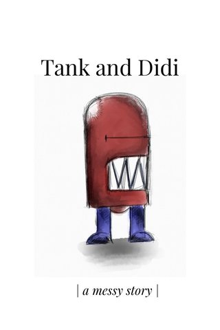 Tank and Didi | a messy story |