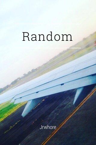 Random Jrwhore