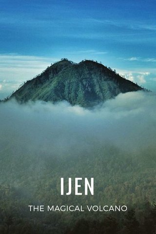 IJEN THE MAGICAL VOLCANO