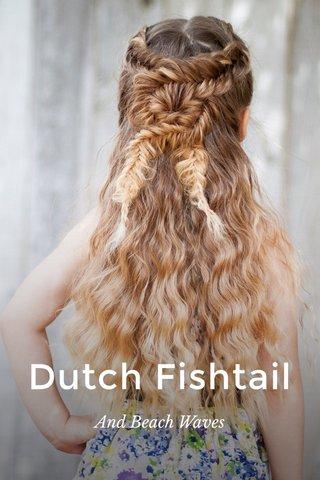 Dutch Fishtail And Beach Waves