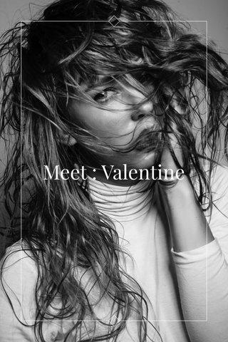 Meet : Valentine