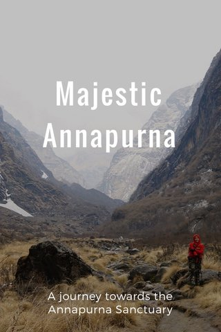 Majestic Annapurna A journey towards the Annapurna Sanctuary
