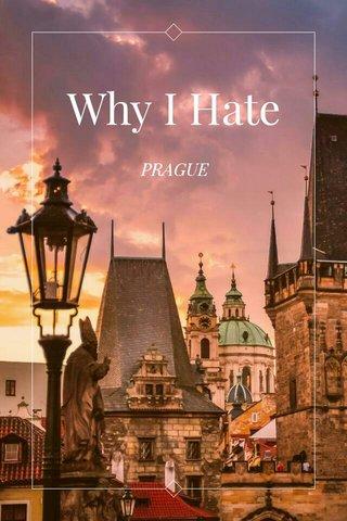 Why I Hate PRAGUE