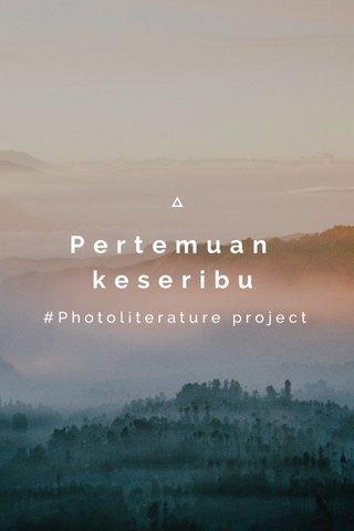 Pertemuan keseribu #Photoliterature project