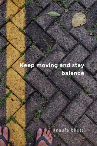 Keep moving and stay balance #naufalbhots