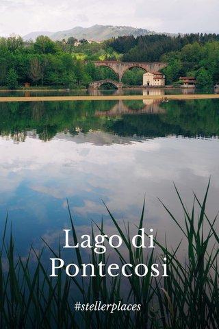 Lago di Pontecosi #stellerplaces