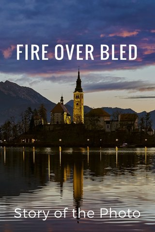 FIRE OVER BLED Story of the Photo