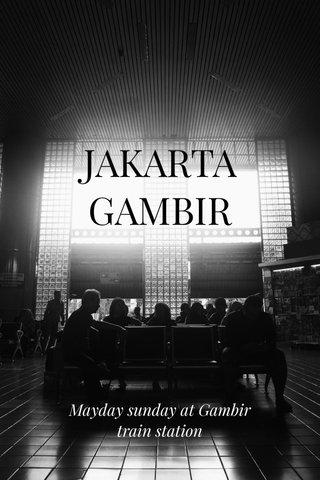 JAKARTA GAMBIR Mayday sunday at Gambir train station