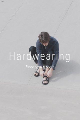 Hardwearing Free your feet!
