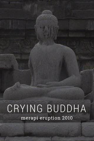 CRYING BUDDHA merapi eruption 2010