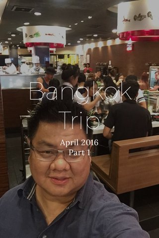 Bangkok Trip April 2016 Part 1