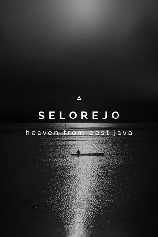 SELOREJO heaven from east java