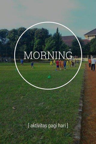 MORNING [ aktivitas pagi hari ]
