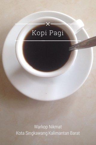 Kopi Pagi Warkop Nikmat Kota Singkawang Kalimantan Barat