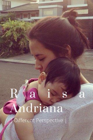 Raisa Andriana | Different Perspective |