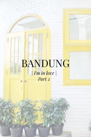 BANDUNG | I'm in love | Part 2