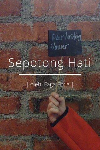 Sepotong Hati | oleh: Faga Fitria |