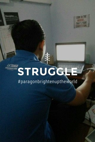 STRUGGLE #paragonbrightenuptheworld