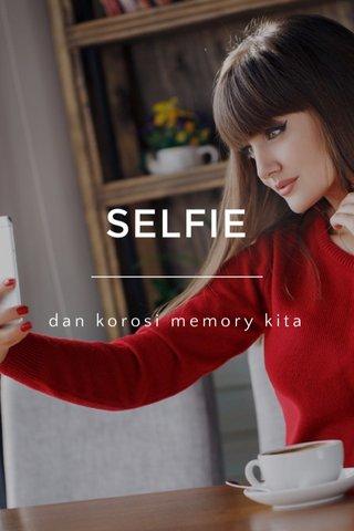 SELFIE dan korosi memory kita