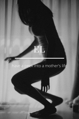 EL have a peek into a mother's life