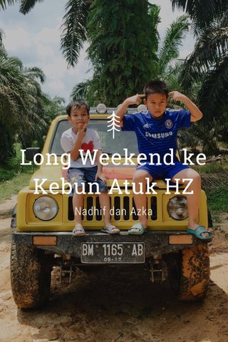 Long Weekend ke Kebun Atuk HZ Nadhif dan Azka