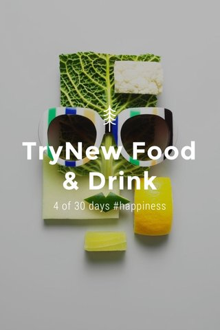 TryNew Food & Drink 4 of 30 days #happiness