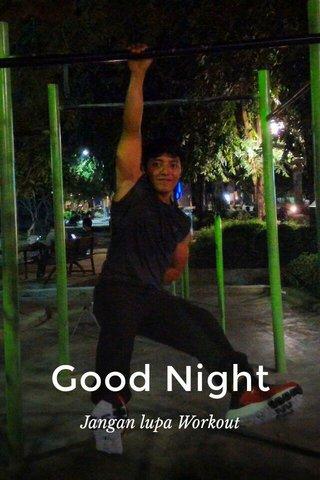 Good Night Jangan lupa Workout