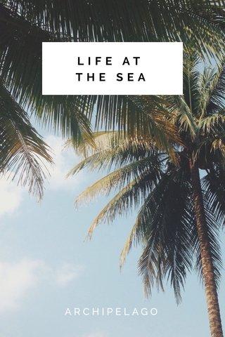 LIFE AT THE SEA ARCHIPELAGO