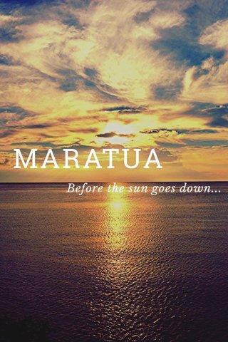 MARATUA Before the sun goes down...