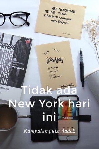 Tidak ada New York hari ini Kumpulan puisi Aadc2