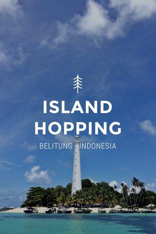 ISLAND HOPPING BELITUNG - INDONESIA