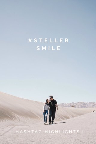 #STELLERSMILE | HASHTAG HIGHLIGHTS |