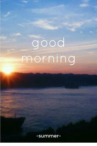 good morning -summer-