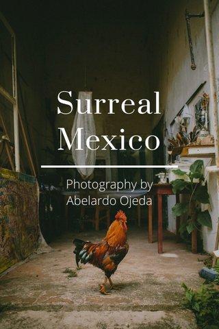 Surreal Mexico Photography by Abelardo Ojeda
