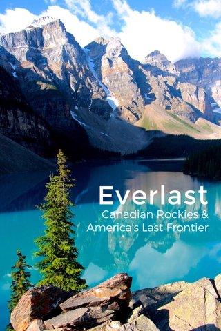 Everlast Canadian Rockies & America's Last Frontier