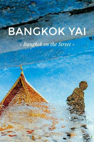 BANGKOK YAI « Bangkok on the Street »