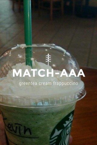 MATCH-AAA greentea cream frappuccino