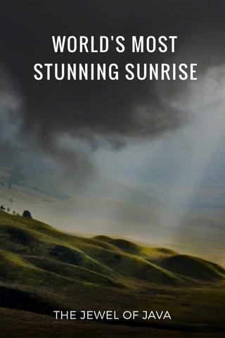 WORLD'S MOST STUNNING SUNRISE THE JEWEL OF JAVA